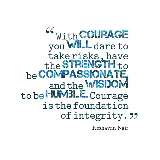 With-courage-you-will-dare__quotes-by-Keshavan-Nair-74-612x612